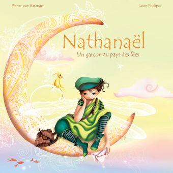 Nathanaël, un garçon au pays des fées. De Laure Phelipon et Pierre-jean Baranger
